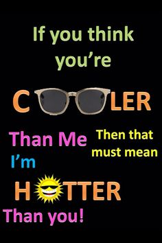 Im hotter than you!