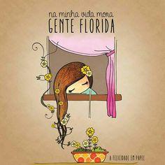 Gente Florida... pronta para plantar flores no coração de cada um de nós.!...