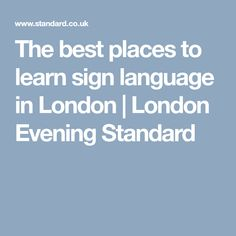 The best places to learn sign language in London | London Evening Standard