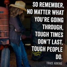 So remember, no matter what you're going through, tough times don't last, tough people do. #positivequotes #inspirationalquotes #lifefactquotes #countrythang #countrythangquotes #countryquotes #countrysayings