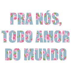Pra nós, todo amor amor do mundo <3