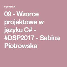 09 - Wzorce projektowe w języku C# - #DSP2017 - Sabina Piotrowska