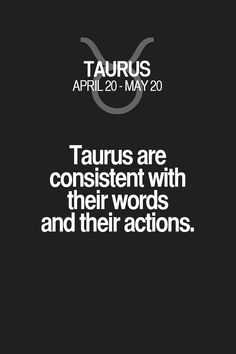 Taurus are consistent with their words and their actions. Taurus | Taurus Quotes…
