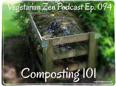 Vegetarian Zen Podcast Episode 094 - Composting 101 http://www.vegetarianzen.com
