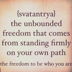 the unbounded freedom that comes from standing firmly on your own path. The freedom to be who you are. New Words, Love Words, Beautiful Words, Quotes To Live By, Me Quotes, Spirit Quotes, Excuse Moi, The Desire Map, The Knowing