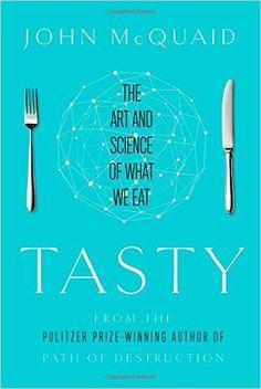 Tasty: The Art and Science of What We Eat: John McQuaid: 9781451685008: Amazon.com: Books