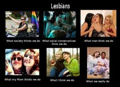 See more 'What People Think I Do / What I Really Do' images on Know Your Meme! Lesbian Humor, Lesbian Pride, Lesbian Quotes, Lgbt Love, Lesbian Love, Tori Tori, Internet Memes, Know Your Meme, Random Stuff