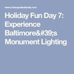 Holiday Fun Day 7: Experience Baltimore's Monument Lighting