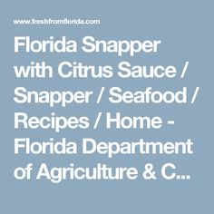 Florida Snapper with Citrus Sauce / Snapper / Seafood / Recipes / Home - Florida Department of Agriculture & Consumer Services