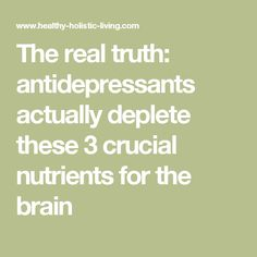 The real truth: antidepressants actually deplete these 3 crucial nutrients for the brain