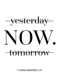 Yesterday. Now. Tomorrow. thedailyquotes.com,