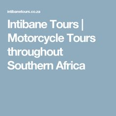 Intibane Tours | Motorcycle Tours throughout Southern Africa Southern, Africa, Motorcycle, Tours, Travel, Viajes, Motorcycles, Destinations, Traveling