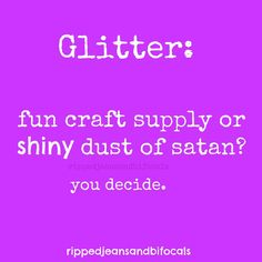 glitter fun craft supply or shiny dust of satan? hehe