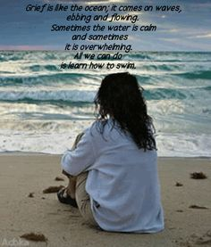 """Quotes and sayings with pictures: """"Grief is like the ocean; it comes on waves, ebbing and flowing. Sometimes the water is calm and sometimes..."""