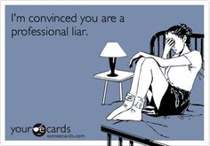 I'm convinced you are a professional liar, which makes you an incredibly dangerous sociopath. It may be time to get back on your meds.