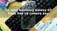 Ốp lưng Samsung Galaxy S7 Edge bảo vệ camera sau - Đồ Chơi Di Động .com