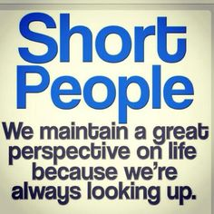 It's okay to be short..LOL