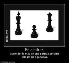 En ajedrez, aprenderás más de una partida perdida que de cien ganadas.