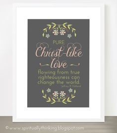 Pure Christ-like love flowing from true righteousness can change the world. ~Jeffrey R. Holland
