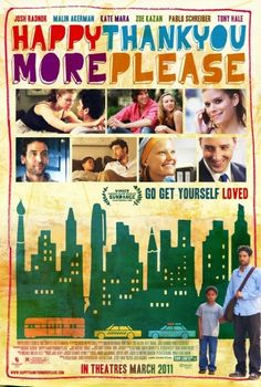 Happythankyoumoreplease.  This movie was randomly on netflix and I decided to watch it today. Oh my goodness, so glad I did. It was WONDERFUL, touching, and had an amazing soundtrack. I recommend this :)