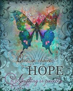 Once we choose hope anything is possible ♡ CHOOSE HOPE hope, healing art print, inspirational butterfly gift print, x Butterfly Quotes, Butterfly Gifts, Butterfly Colors, Butterfly Artwork, Butterfly Pictures, Butterfly Print, Positive Thoughts, Positive Quotes, Encouraging Thoughts