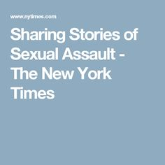 Sharing Stories of Sexual Assault - The New York Times