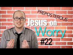 ▶ Jesus on Worry: Episode 22 PREPOSTEROUS Matthew 6:25-34 - YouTube