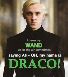 """These are the lyrics I sing when this song comes on! I LOVE DRACO I throw my wand up in the air sometime saying AH-Oh, my name is Draco,J. Rowling's Version Of """"Harry Potter"""" Draco Malfoy is actor Tom Felton, Harry Potter Jokes, Harry Potter Pictures, Harry Potter Fandom, Tom Felton, Percy Jackson, Must Be A Weasley, No Muggles, Plus Tv, Slytherin House"""