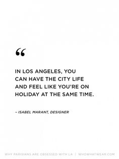 """""""In Los Angeles, you can have the city life and feel like you're on holiday at the same time."""" - Isabel Maranta"""