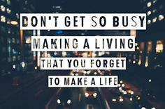 Make a Life...