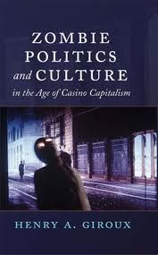 Zombie Politics and Culture by Henry Giroux