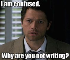 """I am confused. Why are you not writing?"" - Castiel #quotes #writing #SPN *"