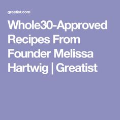 Whole30-Approved Recipes From Founder Melissa Hartwig | Greatist