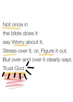 Not Once in the Bible Does It Say Worry About It Stress Over It or Figure It Out but Over and Over It Clearly Says Trust God - Prayer Quotes, Bible Verses Quotes, Spiritual Quotes, Faith Quotes, Positive Quotes, Life Quotes, Scriptures, Trusting God Quotes, Qoutes