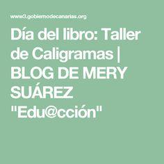 "Día del libro:  Taller de Caligramas  | BLOG DE MERY SUÁREZ   ""Edu@cción"""