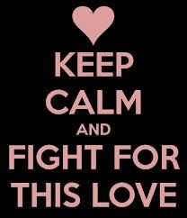 keep calm and fight for this love