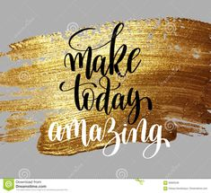 make today amazing hand written lettering positive quote, inspirational typography design element on gold brush stroke, calligraphy raster version illustration Words Quotes, Wise Words, Me Quotes, Motivational Quotes, Inspirational Quotes, Career Quotes, Montag Motivation, Monday Motivation Quotes, Monday Sayings