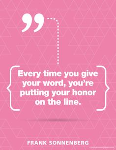 """Every time you give your word, you're putting your honor on the line."" ~ Frank Sonnenberg #Integrity #BookSmart"