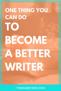 One Thing You Can Do Right Now To Become A Better Writer — Tomi Adeyemi Writing Coach