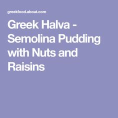Greek Halva - Semolina Pudding with Nuts and Raisins