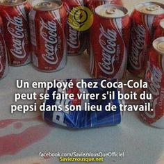Un employé chez Coca-Cola peut se faire virer s'il boit du pepsi dans son lieu de travail. | Saviez Vous Que?