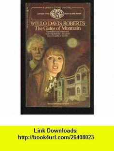 The Gates of Montrain Willo Davis Roberts ,   ,  , ASIN: B000NZATV2 , tutorials , pdf , ebook , torrent , downloads , rapidshare , filesonic , hotfile , megaupload , fileserve