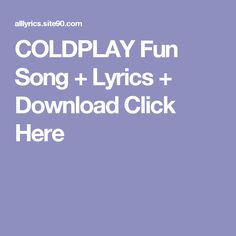 COLDPLAY Fun Song + Lyrics + Download  Click Here Shut Up Song, Let It Go Song, Angel Song Lyrics, Love Songs Lyrics, Help Song, Missing You Songs, Rihanna, Culture Songs, Musica