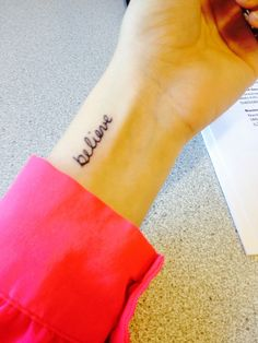 Believe wrist tattoo. In my Mom's handwriting. <3 done and done November 24. not doing it like this though!