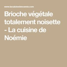 Brioche végétale totalement noisette - La cuisine de Noémie