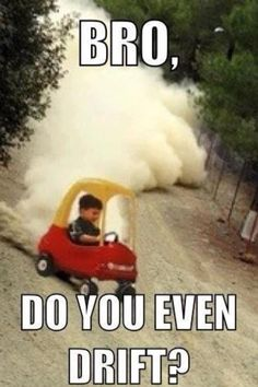 Do you even drift?!