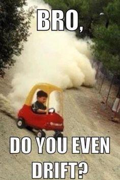 Do you even drift?!