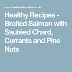... Recipes - Broiled Salmon with Sautéed Chard, Currants and Pine Nuts
