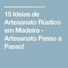 15 Ideias de Artesanato Rústico em Madeira - Artesanato Passo a Passo!