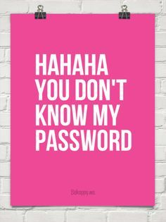 Hahaha you don't know my password #196618 - Behappy.me